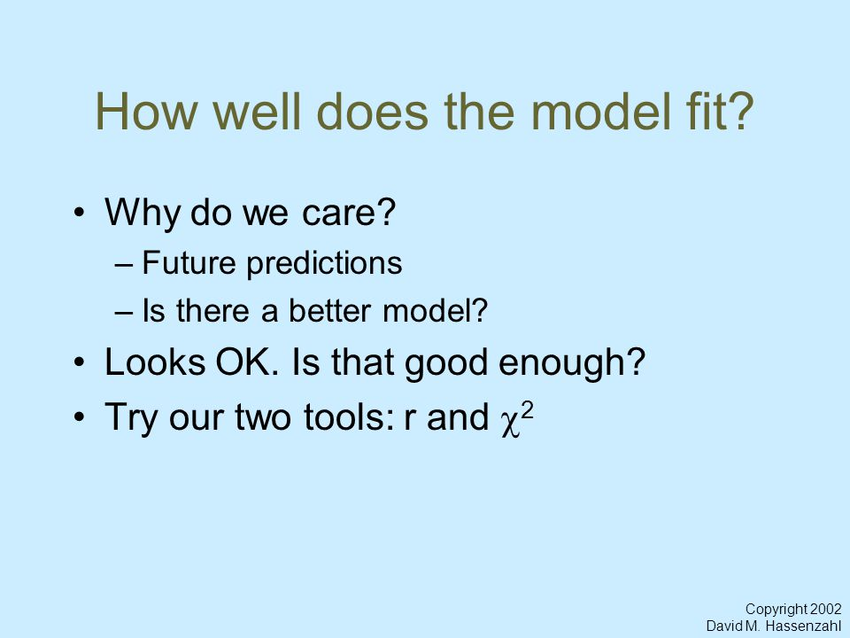 Copyright 2002 David M.Hassenzahl How well does the model fit.
