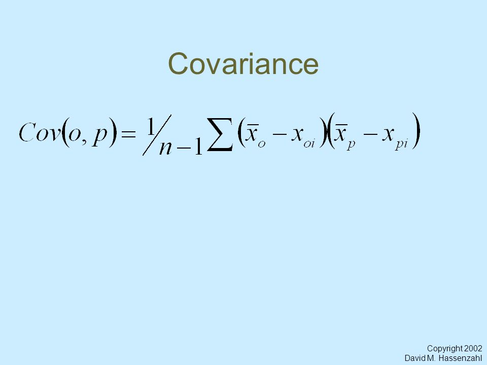 Copyright 2002 David M. Hassenzahl Covariance