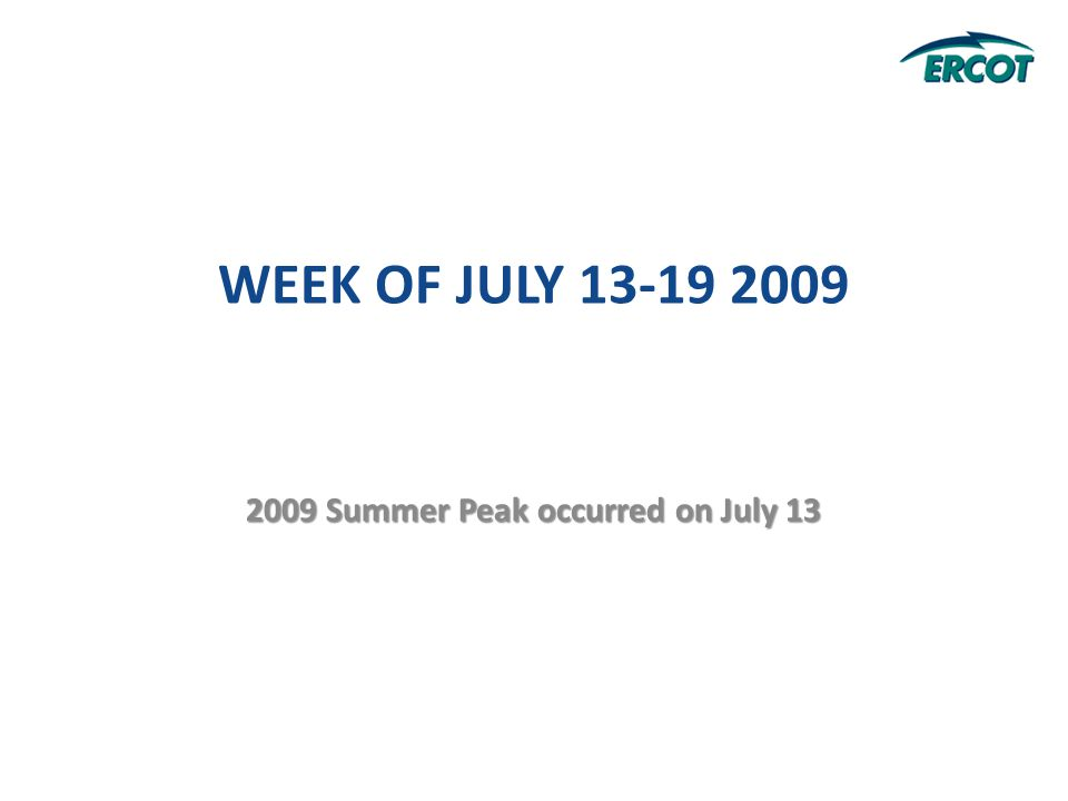 WEEK OF JULY 13-19 2009 2009 Summer Peak occurred on July 13