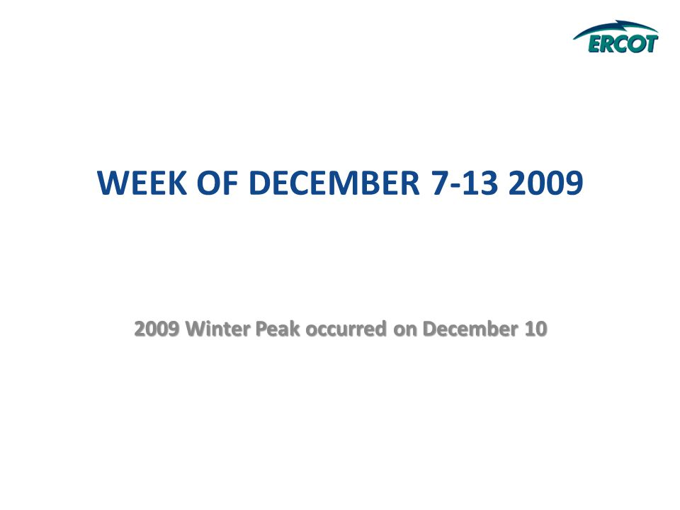 2009 Winter Peak occurred on December 10 WEEK OF DECEMBER 7-13 2009
