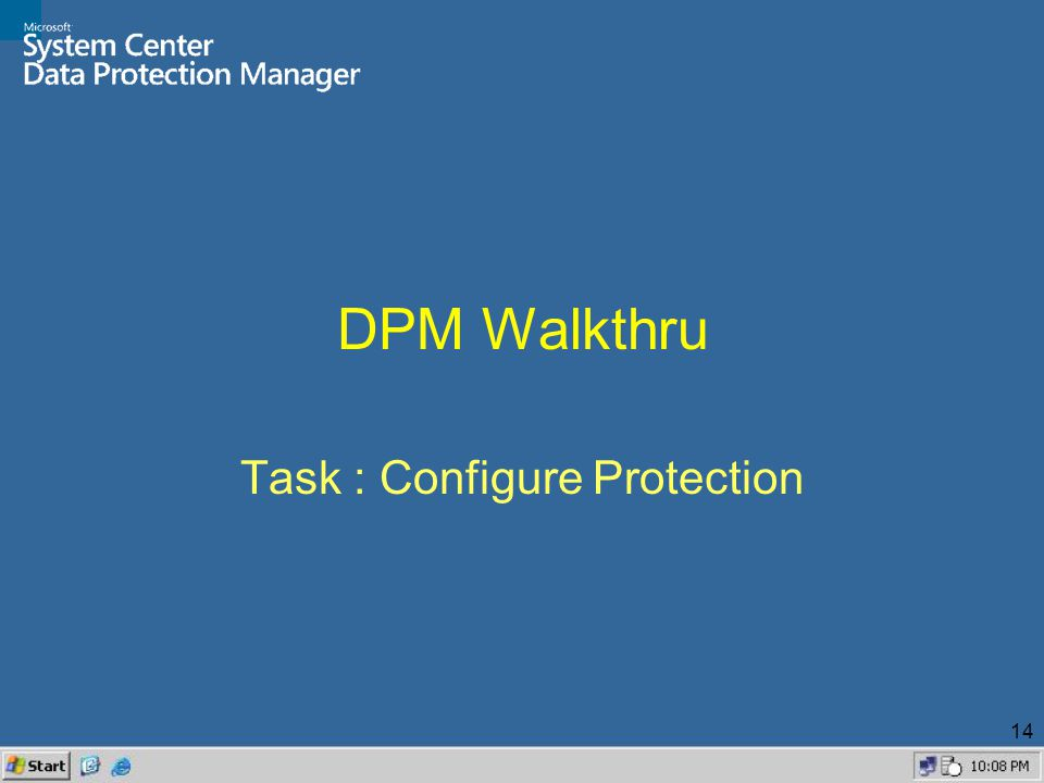 14 DPM Walkthru Task : Configure Protection