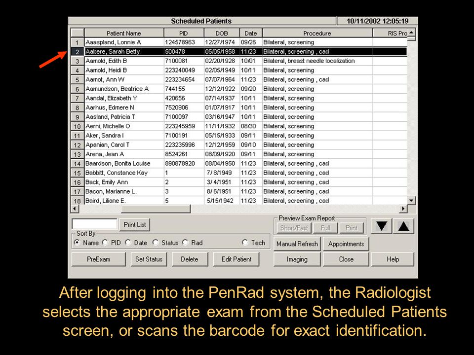 After logging into the PenRad system, the Radiologist selects the appropriate exam from the Scheduled Patients screen, or scans the barcode for exact identification.