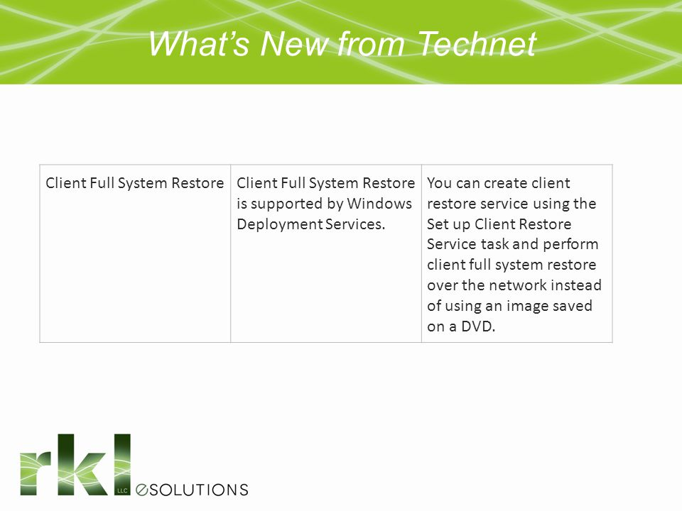 What's New from Technet Client Full System RestoreClient Full System Restore is supported by Windows Deployment Services. You can create client restor