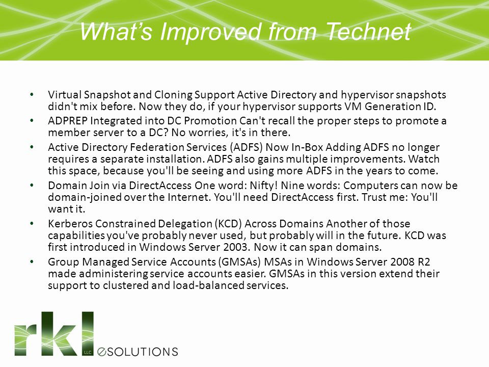 What's Improved from Technet Virtual Snapshot and Cloning Support Active Directory and hypervisor snapshots didn't mix before. Now they do, if your hy