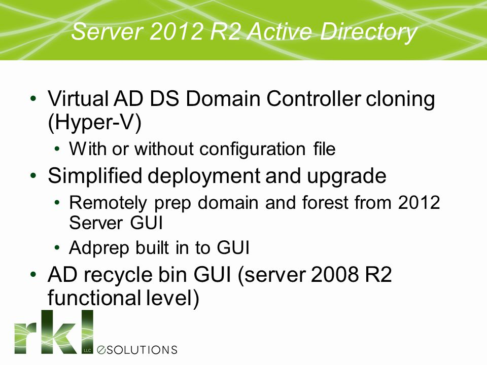 Server 2012 R2 Active Directory Virtual AD DS Domain Controller cloning (Hyper-V) With or without configuration file Simplified deployment and upgrade