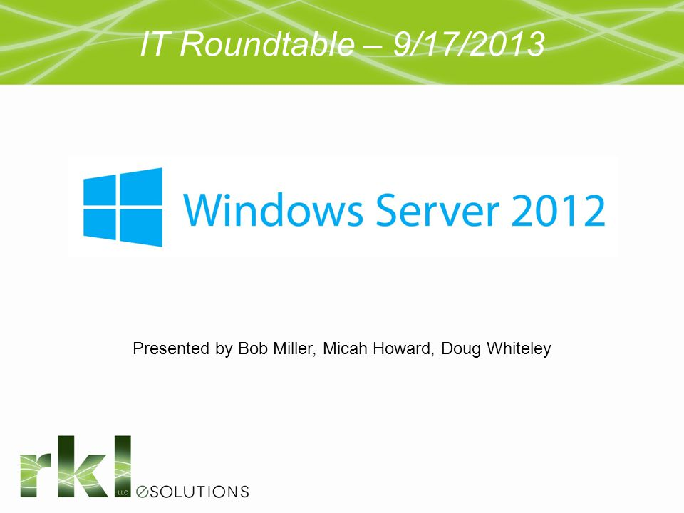 IT Roundtable – 9/17/2013 Presented by Bob Miller, Micah Howard, Doug Whiteley