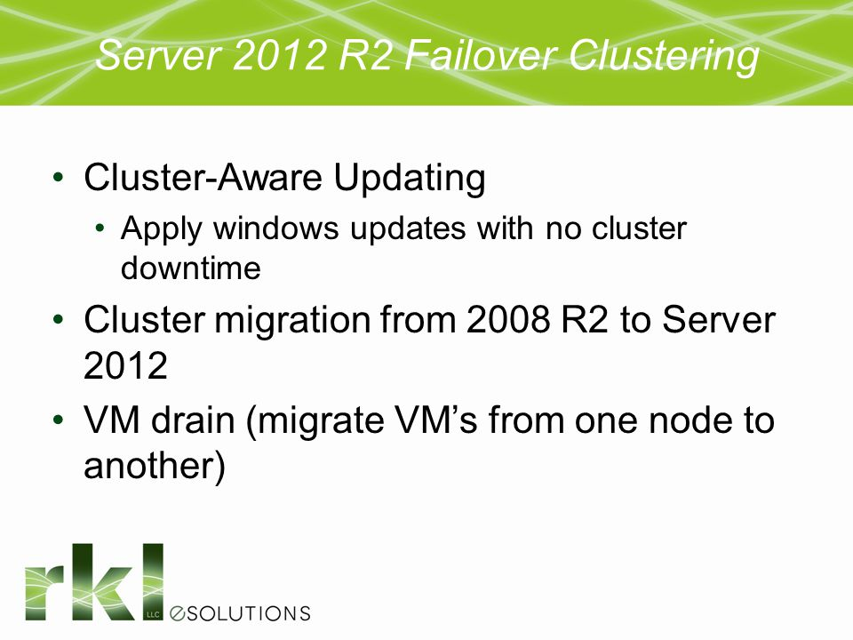 Server 2012 R2 Failover Clustering Cluster-Aware Updating Apply windows updates with no cluster downtime Cluster migration from 2008 R2 to Server 2012