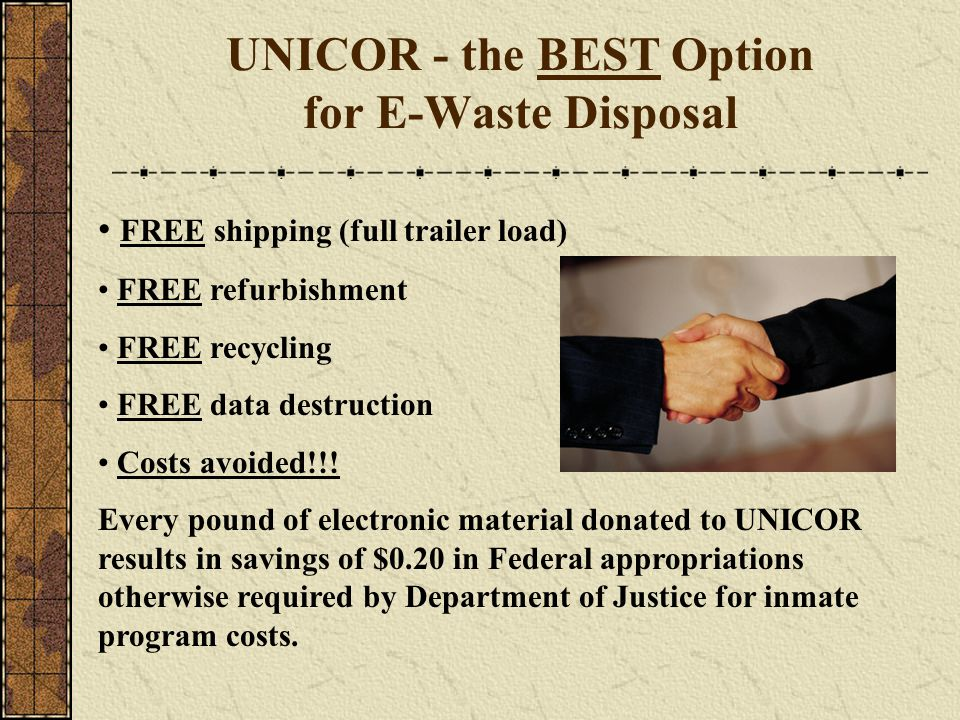 FREE shipping (full trailer load) FREE refurbishment FREE recycling FREE data destruction Costs avoided!!! Every pound of electronic material donated