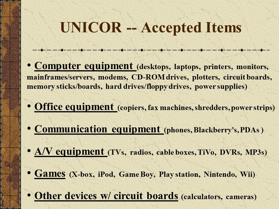 UNICOR -- Accepted Items Computer equipment (desktops, laptops, printers, monitors, mainframes/servers, modems, CD-ROM drives, plotters, circuit board