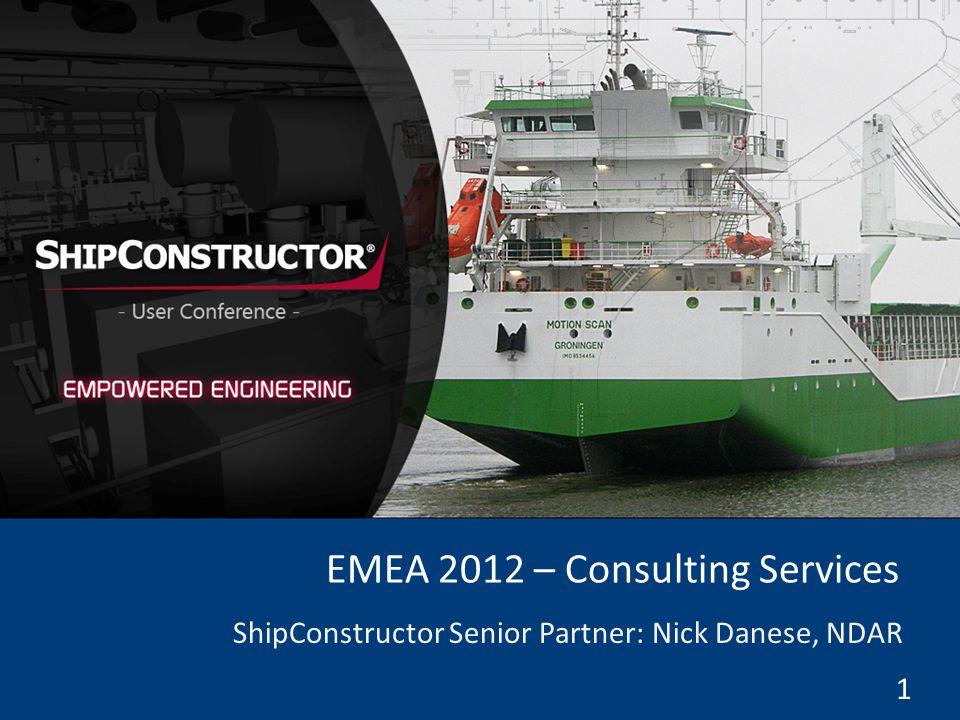 1 EMEA 2012 – Consulting Services ShipConstructor Senior Partner: Nick Danese, NDAR