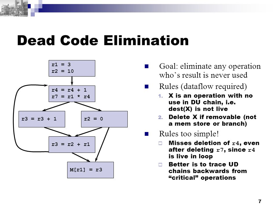 7 Dead Code Elimination Goal: eliminate any operation who's result is never used Rules (dataflow required) 1.