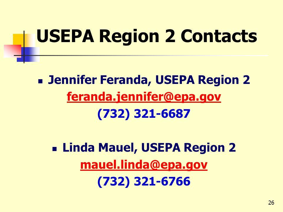 26 Jennifer Feranda, USEPA Region 2 feranda.jennifer@epa.gov (732) 321-6687 Linda Mauel, USEPA Region 2 mauel.linda@epa.gov (732) 321-6766 USEPA Region 2 Contacts