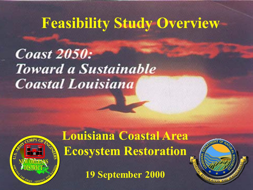 Feasibility Study Overview Louisiana Coastal Area Ecosystem Restoration 19 September 2000