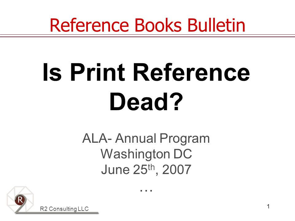 R2 Consulting LLC 1 Is Print Reference Dead.