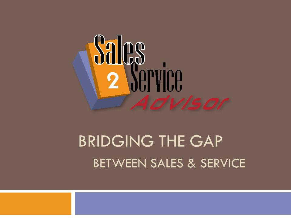 BRIDGING THE GAP BETWEEN SALES & SERVICE