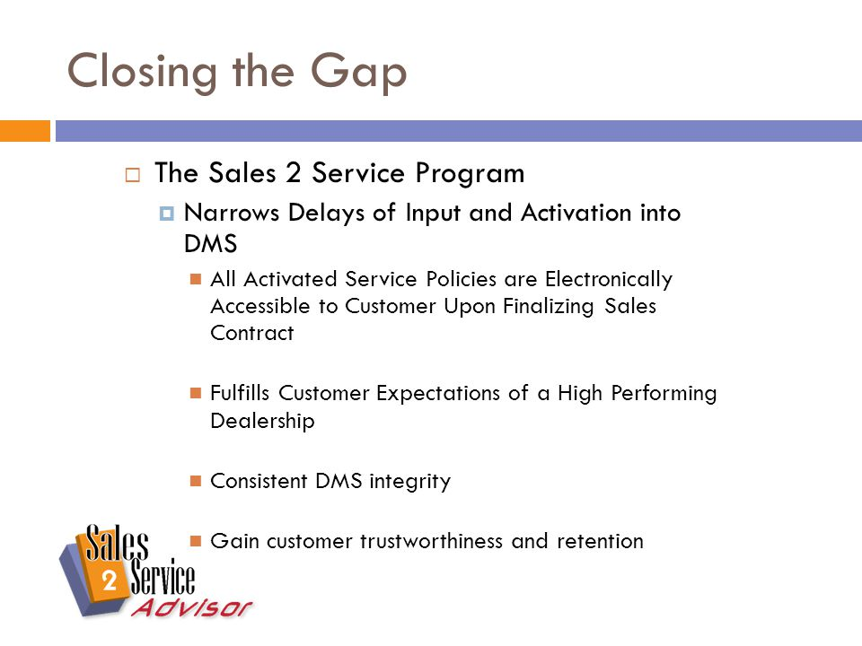 Conclusion  Gap Exists at Every Dealership  CSI is at Risk  S 2 S Narrows Delays of Input and Activation into DMS  Fulfills Customer Expectations of a High Performing Dealership  Consistent DMS integrity  Gain customer trustworthiness and retention  Key FOBs Available for Both New & Pre-owned Vehicles