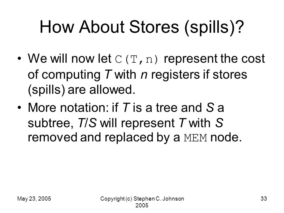 May 23, 2005Copyright (c) Stephen C. Johnson 2005 33 How About Stores (spills).