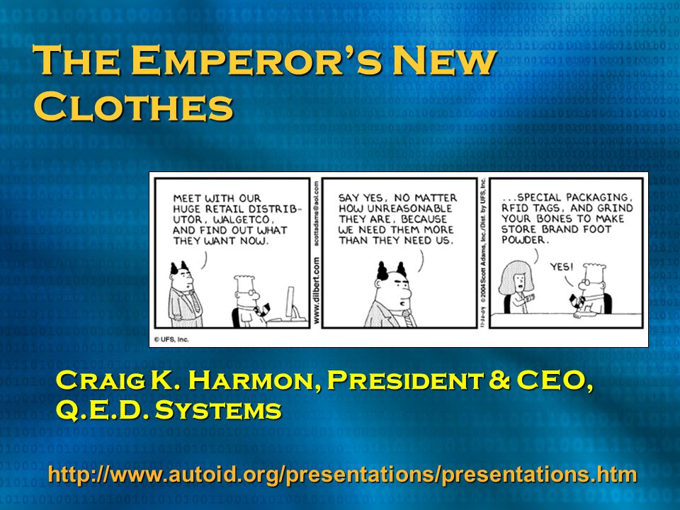 Craig K. Harmon, President & CEO, Q.E.D. Systems The Emperor's New Clothes http://www.autoid.org/presentations/presentations.htm