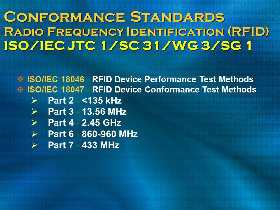  ISO/IEC 18046 - RFID Device Performance Test Methods  ISO/IEC 18047 - RFID Device Conformance Test Methods  Part 2 - <135 kHz  Part 3 - 13.56 MHz
