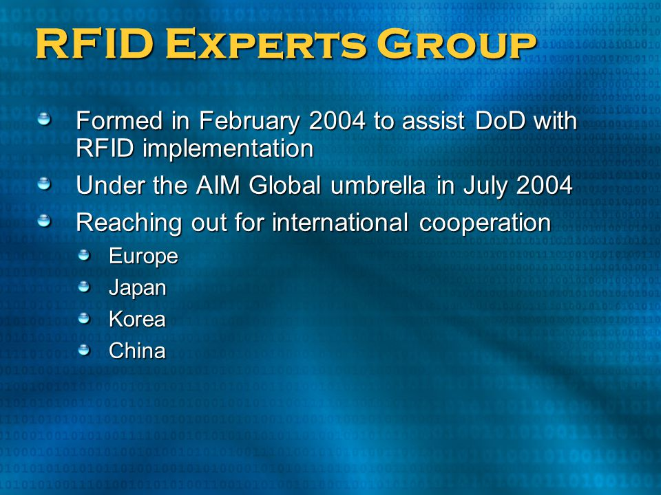 RFID Experts Group Formed in February 2004 to assist DoD with RFID implementation Under the AIM Global umbrella in July 2004 Reaching out for internat