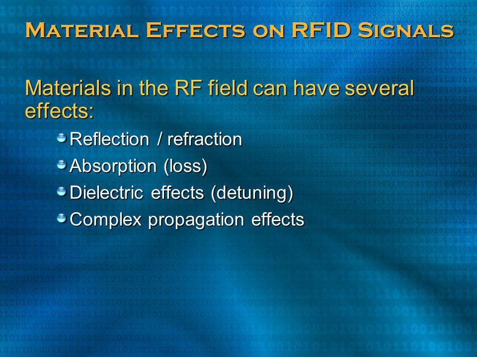 Material Effects on RFID Signals Materials in the RF field can have several effects: Reflection / refraction Absorption (loss) Dielectric effects (det