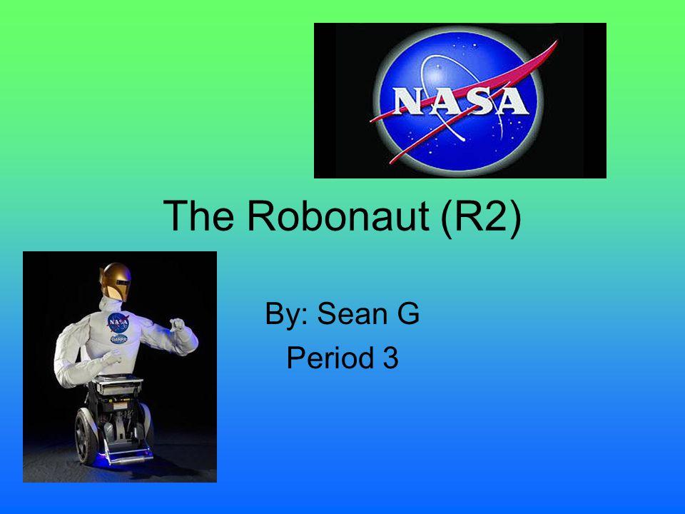 The Robonaut (R2) By: Sean G Period 3