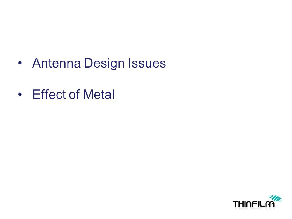 44 Antenna Design Issues Effect of Metal