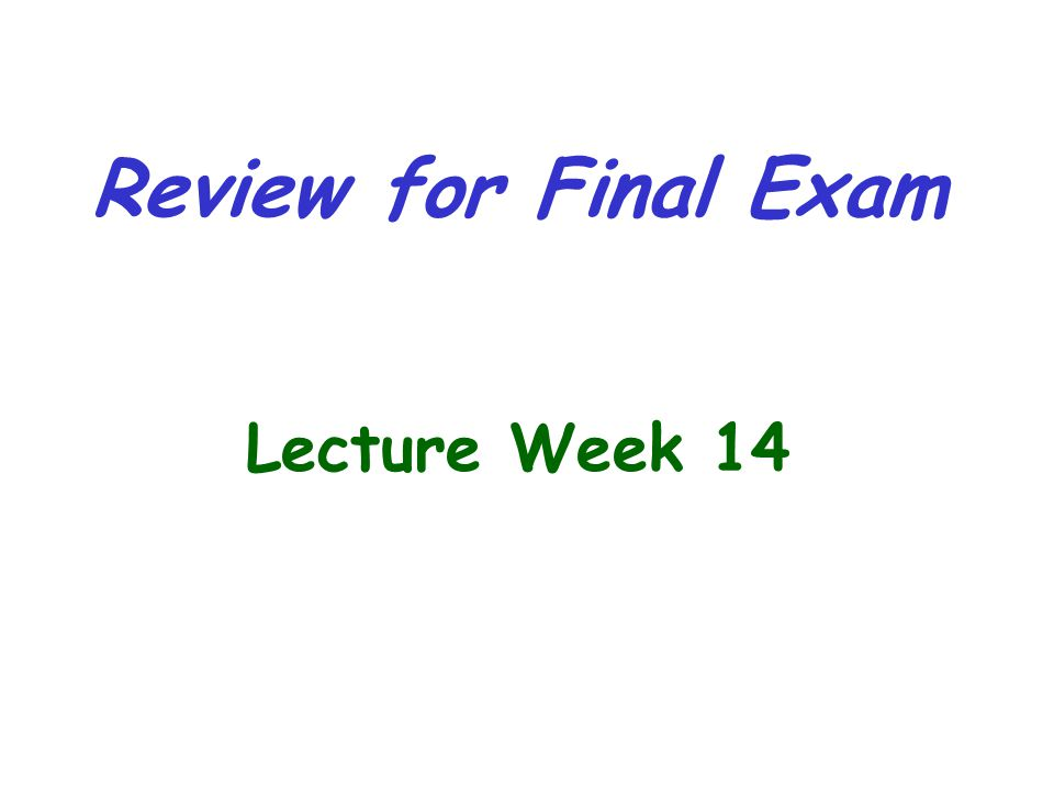 Review for Final Exam Lecture Week 14