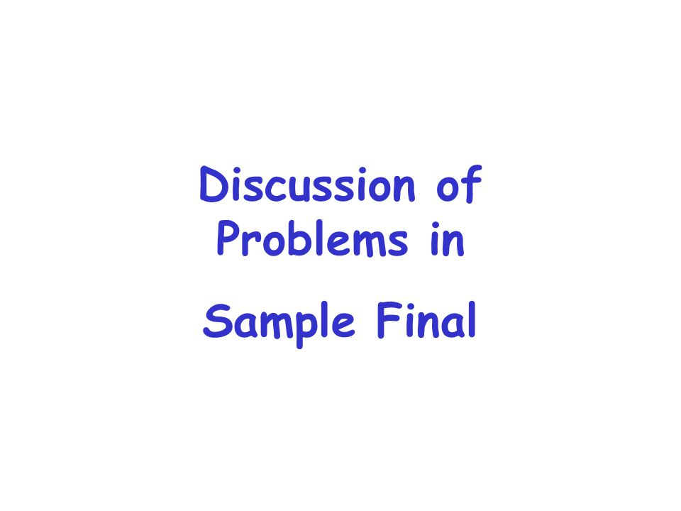 Discussion of Problems in Sample Final