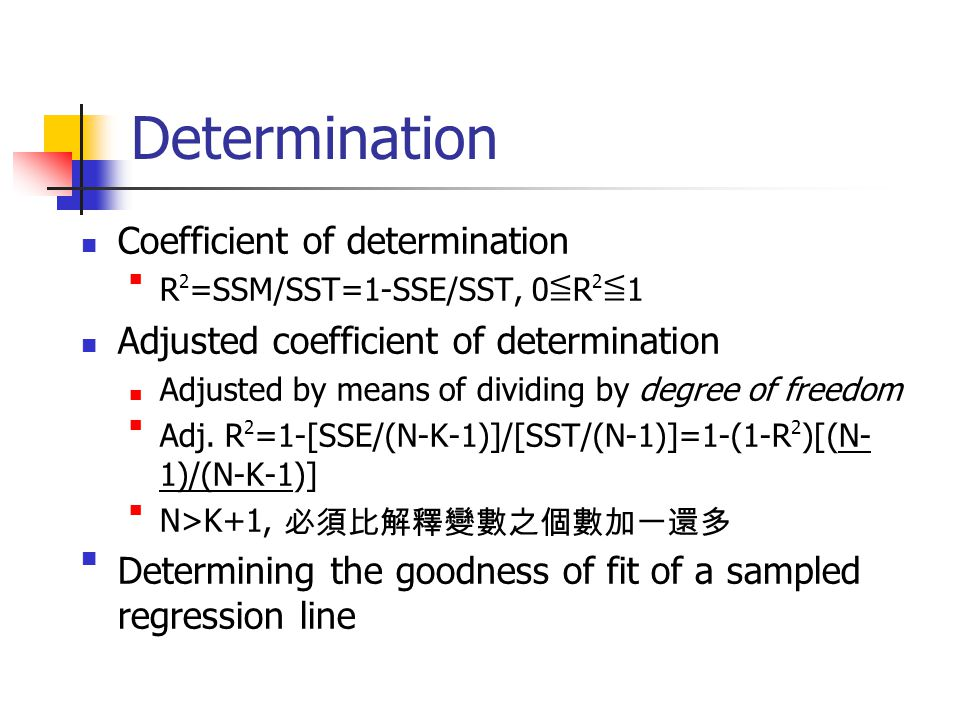 Determination Coefficient of determination R2=SSM/SST=1-SSE/SST, 0≦R2≦1 Adjusted coefficient of determination Adjusted by means of dividing by degree