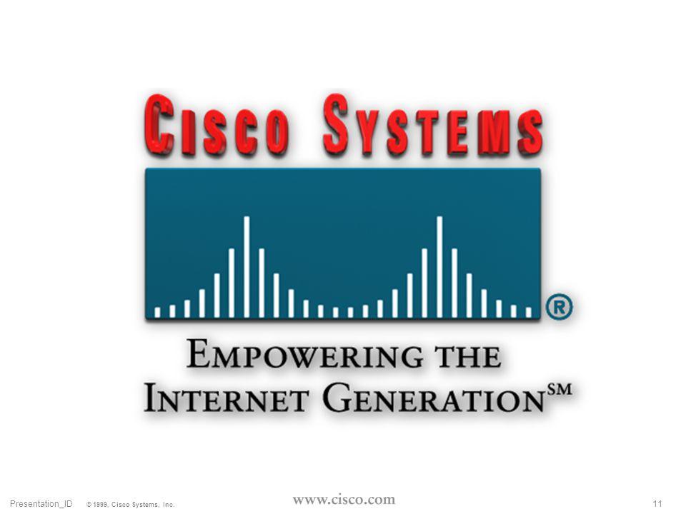 11Presentation_ID © 1999, Cisco Systems, Inc.