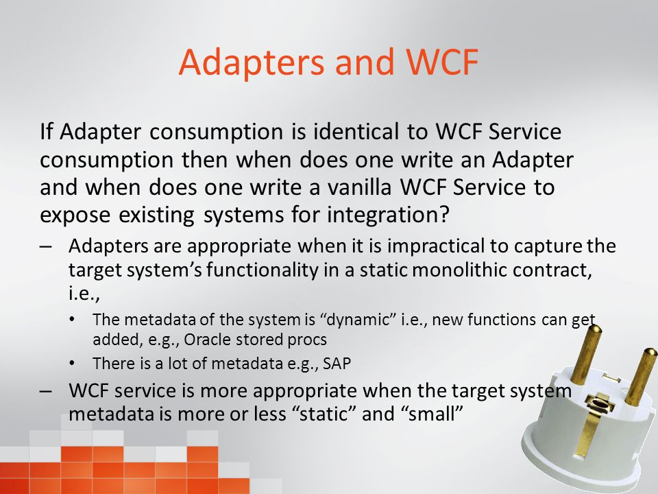 Adapters and WCF If Adapter consumption is identical to WCF Service consumption then when does one write an Adapter and when does one write a vanilla WCF Service to expose existing systems for integration.