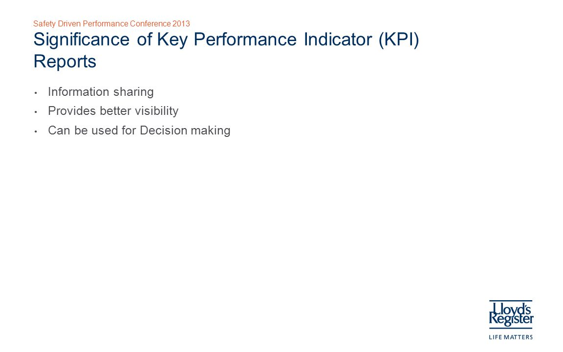 Safety Driven Performance Conference 2013 Different KPIs in Capstone RBMI (1 of 4 slides) Total of 33 reports in Lagging & Leading categories Lagging (12): Definition of 'Lagging': ' To fail to keep up a pace' Asset Remaining life Based on NDE Only Assets Near Failure - Fractional Wall Loss Closed NCR s by Criticality Closed NCR s by Rank Individual Criticality Report Individual Criticality Report - Multiple Plants Inspections Due Inspections Due - No Date NCR And Reportable Leaks Near Failures Relief Devices Out Of Tolerance Thickness Data Half-Life