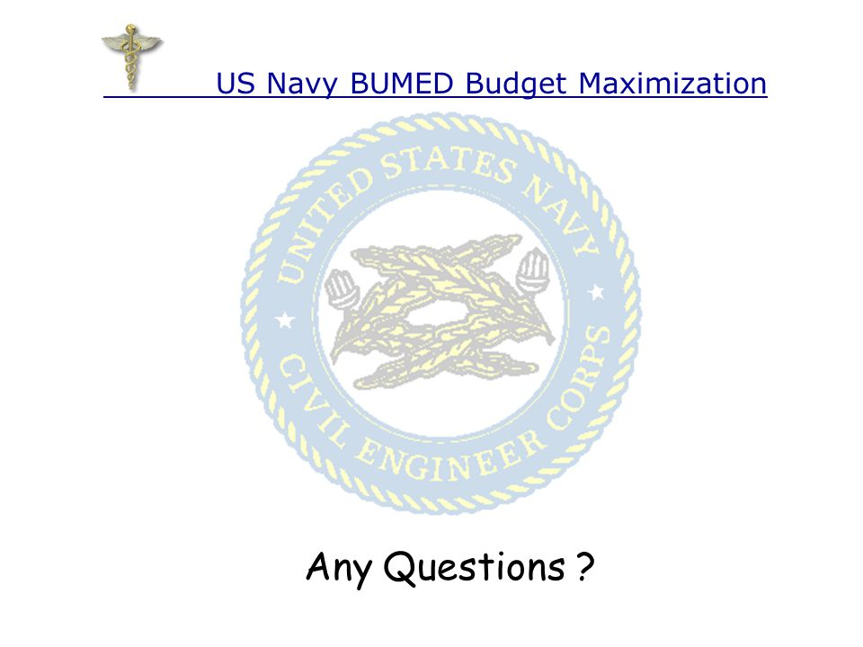 Any Questions US Navy BUMED Budget Maximization