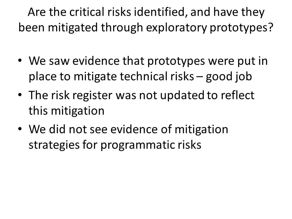 Are the critical risks identified, and have they been mitigated through exploratory prototypes.