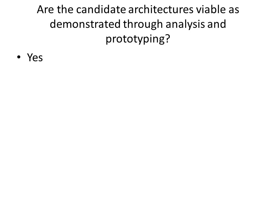 Are the candidate architectures viable as demonstrated through analysis and prototyping Yes