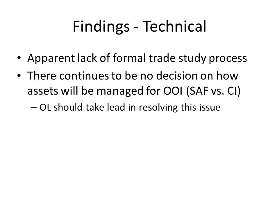 Findings - Technical Apparent lack of formal trade study process There continues to be no decision on how assets will be managed for OOI (SAF vs.