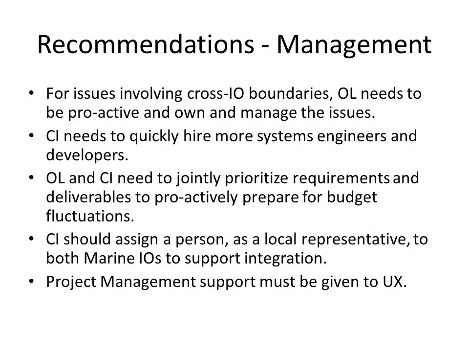 Recommendations - Management For issues involving cross-IO boundaries, OL needs to be pro-active and own and manage the issues.