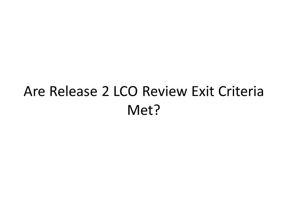 Are Release 2 LCO Review Exit Criteria Met