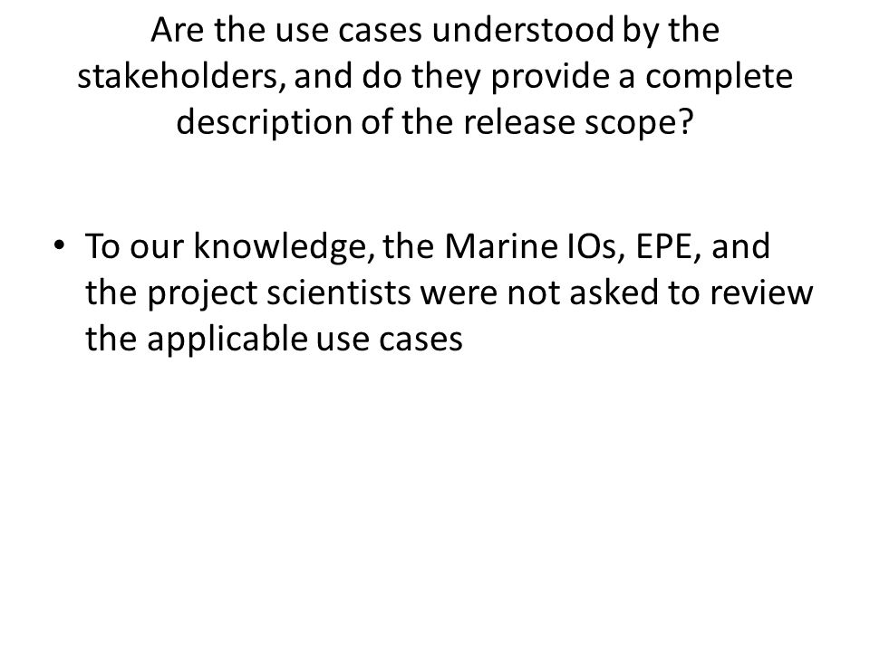 Are the use cases understood by the stakeholders, and do they provide a complete description of the release scope.