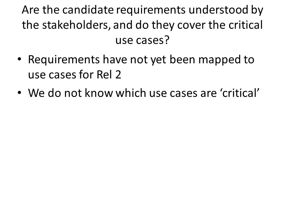 Are the candidate requirements understood by the stakeholders, and do they cover the critical use cases.