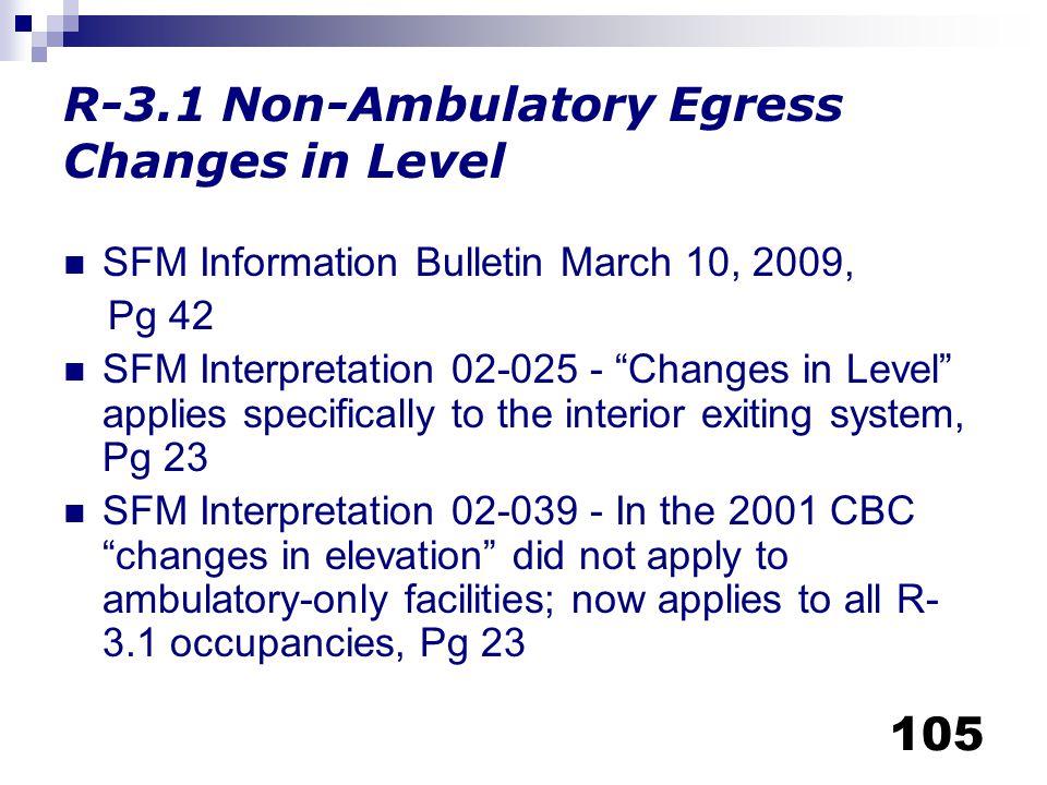 "105 R-3.1 Non-Ambulatory Egress Changes in Level SFM Information Bulletin March 10, 2009, Pg 42 SFM Interpretation 02-025 - ""Changes in Level"" applies"