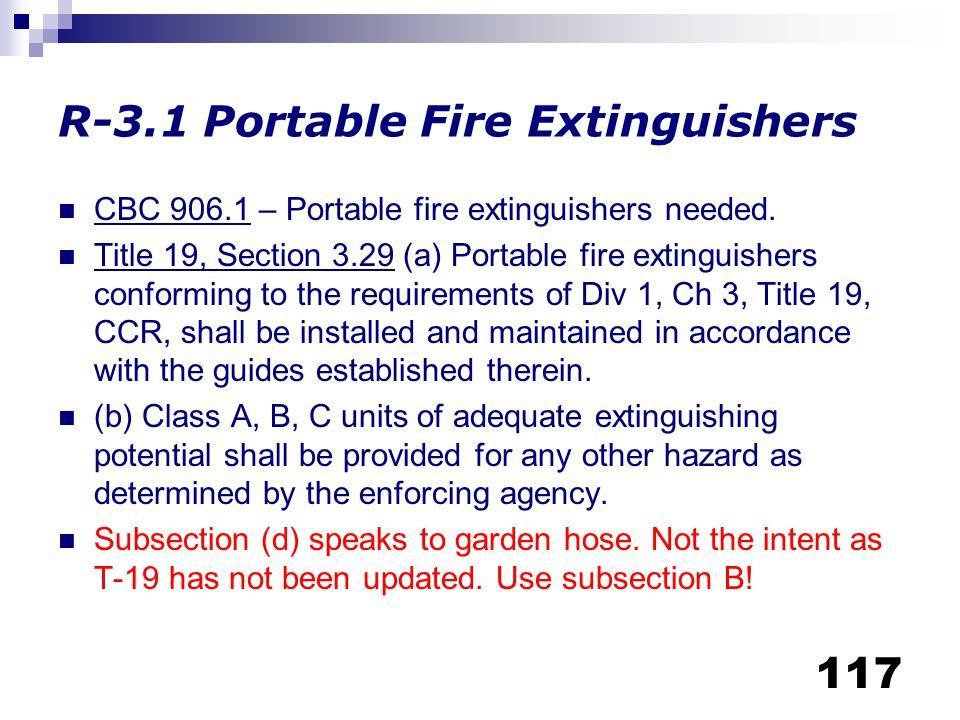 117 R-3.1 Portable Fire Extinguishers CBC 906.1 – Portable fire extinguishers needed. Title 19, Section 3.29 (a) Portable fire extinguishers conformin