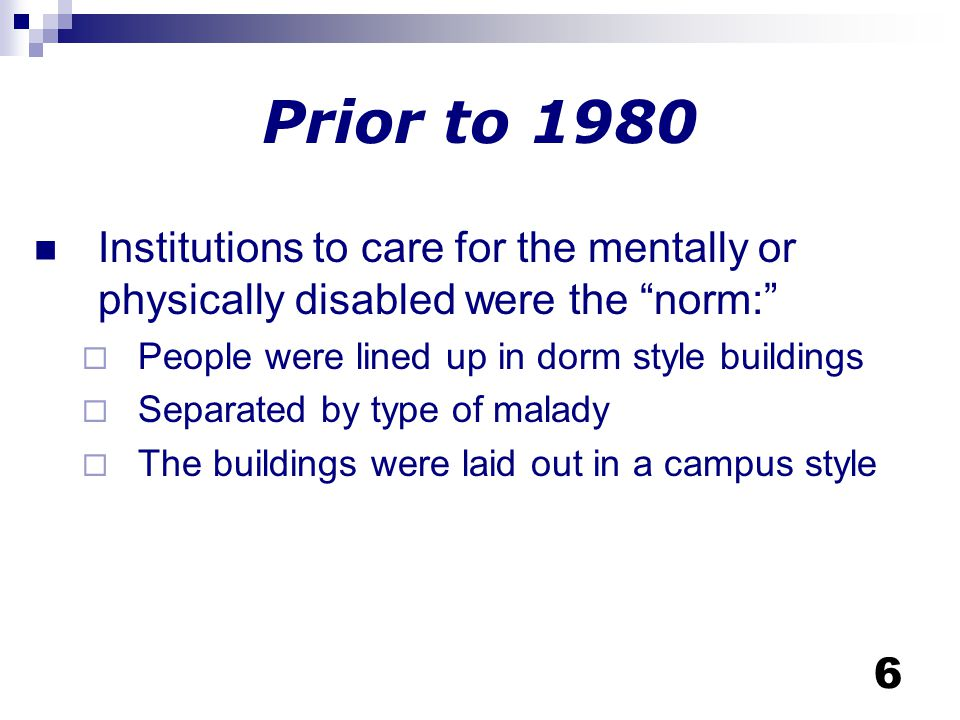 7 1980 – The first residential based protective social care facilities and residential care facilities were created.