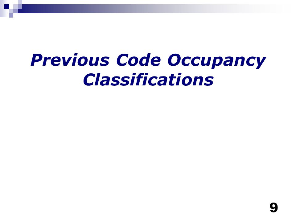 10 Previous Code Occupancy Classifications 2001 CBC R-2.1 (Seven or more non-ambulatory) R-2.1.1 (6 or less non-ambs) R-2.2 (Seven or more ambulatory – may have up to 6 non-ambs R-2.2.1 (6 or less ambs.- may include 2 non- amb.)