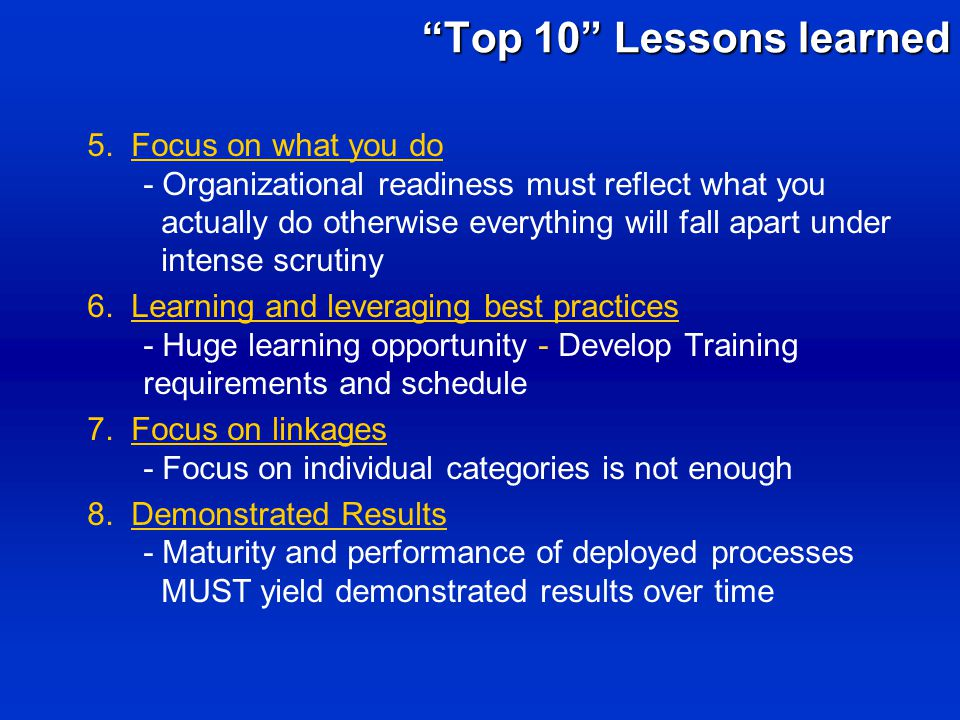 5. Focus on what you do - Organizational readiness must reflect what you actually do otherwise everything will fall apart under intense scrutiny 6. Le