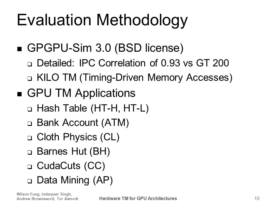 Hardware TM for GPU Architectures 15 Wilson Fung, Inderpeet Singh, Andrew Brownsword, Tor Aamodt Hardware TM for GPU Architectures 15 Evaluation Metho