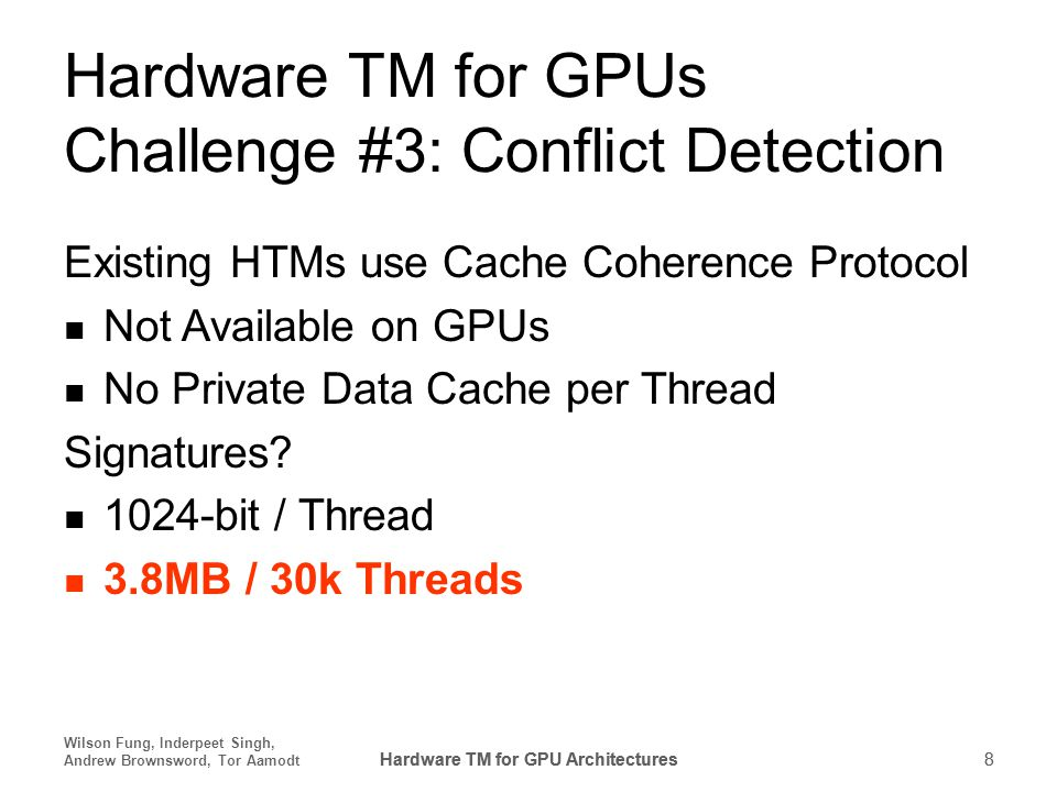 Hardware TM for GPU Architectures 8 Wilson Fung, Inderpeet Singh, Andrew Brownsword, Tor Aamodt Hardware TM for GPU Architectures8 Hardware TM for GPU