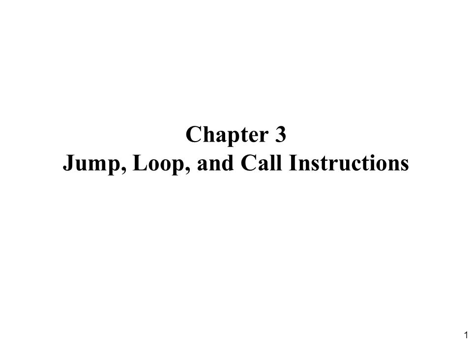 1 Chapter 3 Jump, Loop, and Call Instructions