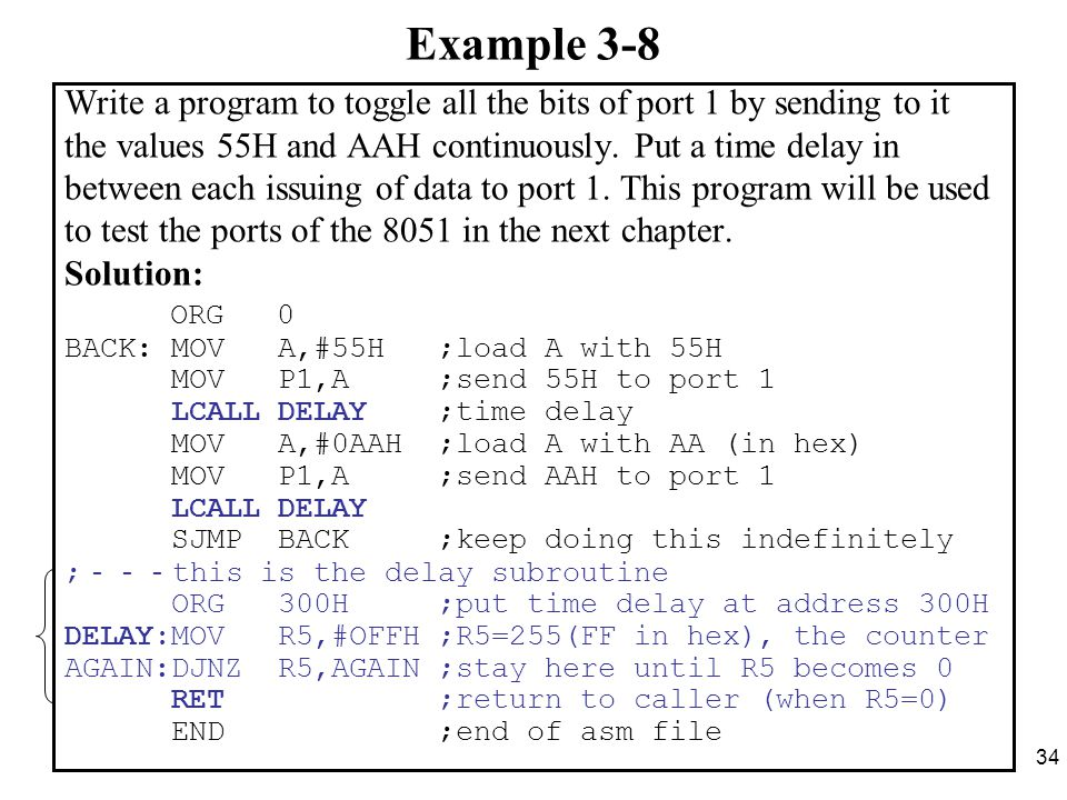 34 Example 3-8 Write a program to toggle all the bits of port 1 by sending to it the values 55H and AAH continuously.